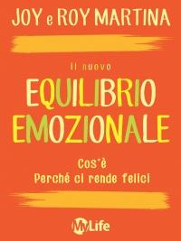 IL NUOVO EQUILIBRIO EMOZIONALE (EBOOK) Cos'è, perché ci rende felici di Joy Martina, Roy Martina