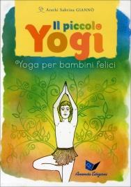 IL PICCOLO YOGI - COFANETTO CON LIBRO E 45 CARTE INTERATTIVE Yoga per bambini felici di Arathi Sabrina Giannò