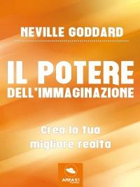 IL POTERE DELL'IMMAGINAZIONE (EBOOK) Crea la tua migliore realtà di Neville Goddard