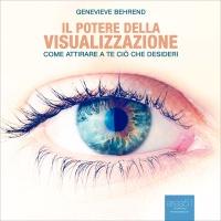 IL POTERE DELLA VISUALIZZAZIONE (AUDIOLIBRO MP3) Come attirare a te ciò che desideri di Genevieve Behrend, Fabio Farnè