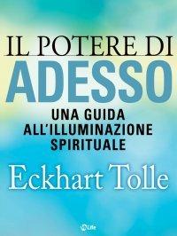IL POTERE DI ADESSO (EBOOK) Una guida all'illuminazione spirituale di Eckhart Tolle