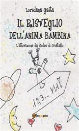 IL RISVEGLIO DELL'ANIMA BAMBINA (EBOOK) L'attivazione dei codici di cristallo di Loredana Gaeta