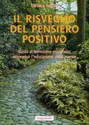 IL RISVEGLIO DEL PENSIERO POSITIVO Guida al benessere psicofisico attraverso l'educazione della mente di Ormea Negri