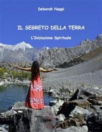 IL SEGRETO DELLA TERRA (EBOOK) L'Iniziazione Spirituale di Deborah Nappi