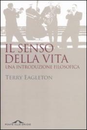 IL SENSO DELLA VITA Una introduzione filosofica di Terry Eagleton