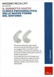 IL SOGGETTO VUOTO Clinica psicoanalitica delle nuove forme del sintomo di Massimo Recalcati