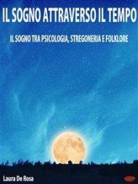 IL SOGNO ATTRAVERSO IL TEMPO (EBOOK) Il sogno tra psicologia, stregoneria e folklore di Laura De Rosa