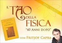 IL TAO DELLA FISICA 40 ANNI DOPO (VIDEOCORSO DIGITALE) di Fritjof Capra
