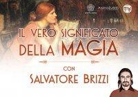 IL VERO SIGNIFICATO DELLA MAGIA (VIDEO SEMINARIO) di Salvatore Brizzi