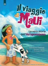 IL VIAGGIO DI MAUI (EBOOK) La vera storia dell'Ho'oponopono di Giovanna Garbuio, Rodolfo Carone, Francesca Tuzzi