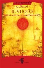 IL VUOTO (EBOOK) Spazio Interiore e Struttura dell'Io di A.H. Almaas