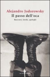 IL PASSO DELL'OCA Racconti, favole, apologhi di Alejandro Jodorowsky