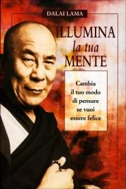 ILLUMINA LA TUA MENTE Cambia il tuo modo di pensare se vuoi essere felice di Dalai Lama