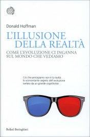 L'ILLUSIONE DELLA REALTà Come l'evoluzione ci inganna sul mondo che vediamo di Donald Hoffman