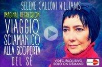 IMAGINAL REGRESSION (VIDEOCORSO DOWNLOAD) Viaggio sciamanico alla scoperta del sé di Selene Calloni Williams