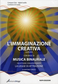 L'IMMAGINAZIONE CREATIVA GUIDATA CON BASE DI MUSICA BINAURALE Per attivare consapevolmente la legge di attrazione di Antonio Origgi, Nirodh Fortini
