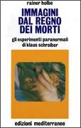 IMMAGINI DAL REGNO DEI MORTI Gli esperimenti paranormali di Klaus Schreiber di Rainer Holbe