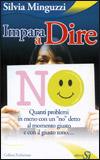 """IMPARA A DIRE NO Quanti problemi in meno con un """"no"""" detto al momento giusto e con il giusto tono... di Silvia Minguzzi"""