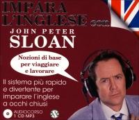 AUDIOCORSO: IMPARA L'INGLESE CON JOHN PETER SLOAN - NOZIONI DI BASE PER VIAGGIARE E LAVORARE Il sistema più rapido e divertente per imparare l'inglese a occhi chiusi di John Peter Sloan