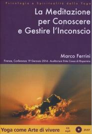 LA MEDITAZIONE PER CONOSCERE E GESTIRE L'INCONSCIO - CD MP3 Conferenza del 19 Gennaio 2014 a Firenze di Marco Ferrini