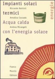 IMPIANTI SOLARI TERMICI ACQUA CALDA CON L'ENERGIA SOLARE di Riccardo Battisti, Annalisa Corrado, Andrea Micangeli