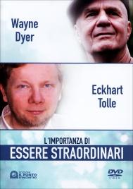 L'IMPORTANZA DI ESSERE STRAORDINARI di Eckhart Tolle, Wayne W. Dyer