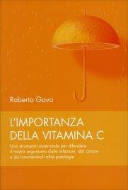 L'IMPORTANZA DELLA VITAMINA C Uno strumento essenziale per difendere il nostro organismo dalle infezioni, dal cancro e da innumerevoli altre patologie di Roberto Gava