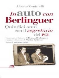 IN AUTO CON BERLINGUER (EBOOK) Quindici anni con il segretario del PCI di Alberto Menichelli