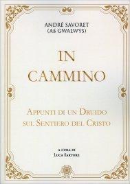 IN CAMMINO Appunti di un druido sul sentiero del Cristo di André Savoret