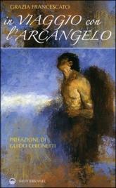 IN VIAGGIO CON L'ARCANGELO di Grazia Francescato