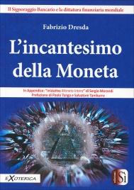 L'INCANTESIMO DELLA MONETA Il signoraggio bancario e la dittatura finanziaria mondiale di Fabrizio Dresda