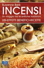 INCENSI - UN VIAGGIO TRA LE ANTICHE TRADIZIONI Usi, effetti benefici, ricette di Susanne Berk