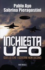 INCHIESTA UFO Quello che i governi non dicono di Pablo Ayo, Sabrina Pieragostini