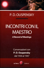 INCONTRI CON IL MAESTRO A Record of Meetings - Conversazioni con  P.D. Ouspensky dal 1930 al 1947 di P.D. Ouspensky