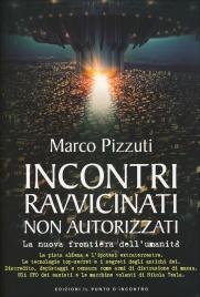 INCONTRI RAVVICINATI NON AUTORIZZATI La nuova frontiera dell'umanità di Marco Pizzuti