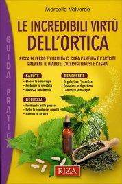 LE INCREDIBILI VIRTù DELL'ORTICA Ricca di ferro e vitamina C, cura l'anemia e l'artrite, previene il diabete l'arteriosclerosi e l'asma di Marcella Valverde