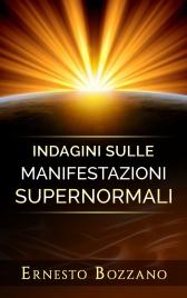 INDAGINI SULLE MANIFESTAZIONI SUPERNORMALI (EBOOK) di Ernesto Bozzano