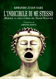 L'INDICIBILE DI ME STESSO (Memorie in corso d'opera del signor nessuno) di Armando Jivan Sahi