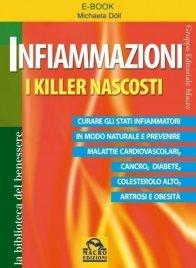 INFIAMMAZIONI - I KILLER NASCOSTI (EBOOK) Curare gli stati infiammatori in modo naturale e prevenire malattie cardiovascolari, cancro, diabete, colesterolo alto, artrosi e obesità di Michaela Döll