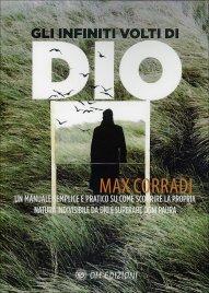 GLI INFINITI VOLTI DI DIO Un manuale semplice e pratico su come scoprire la propria natura indivisibile da Dio e superare ogni paura di Max Corradi