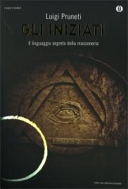 GLI INIZIATI Il linguaggio segreto della massoneria di Luigi Pruneti