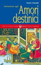 INIZIAZIONE AGLI AMORI DESTINICI (EBOOK) di Paolo Crimaldi