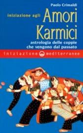 INIZIAZIONE AGLI AMORI KARMICI Astrologia delle coppie che vengono dal passato di Paolo Crimaldi