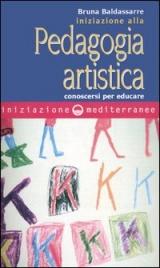 INIZIAZIONE ALLA PEDAGOGIA ARTISTICA Conoscersi per educare di Bruna Baldassarre