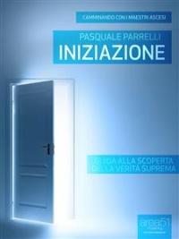INIZIAZIONE (EBOOK) Guida alla scoperta della verità suprema di Pasquale Parrelli
