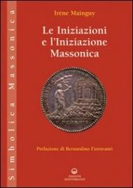 LE INIZIAZIONI E L'INIZIAZIONE MASSONICA di Irène Mainguy
