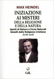 INIZIAZIONE AI MISTERI DELLA RELIGIONE E DELLA NATURA Spiriti di natura e forze naturali gioielli delle religione cristiana di Max Heindel