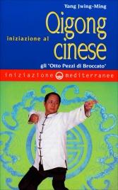 """INIZIAZIONE AL QIGONG CINESE Gli """"Otto Pezzi di Broccato"""" di Yang Jwing-Ming"""