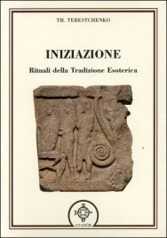INIZIAZIONE Rituali della tradizione esoterica di Th. Terestchenko
