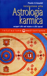 INIZIAZIONE ALLA ASTROLOGIA KARMICA Scopri chi sei stato e chi sarai di Paolo Crimaldi